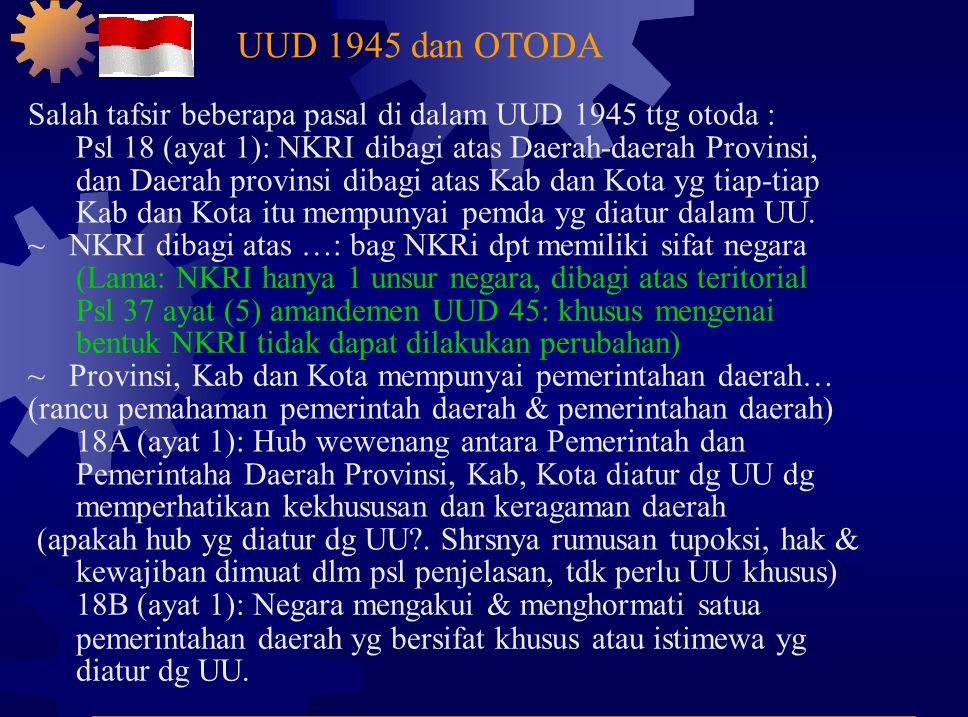 UUD 1945 dan OTODA Salah tafsir beberapa pasal di dalam UUD 1945 ttg otoda : Psl 18 (ayat 1): NKRI dibagi atas Daerah-daerah Provinsi,