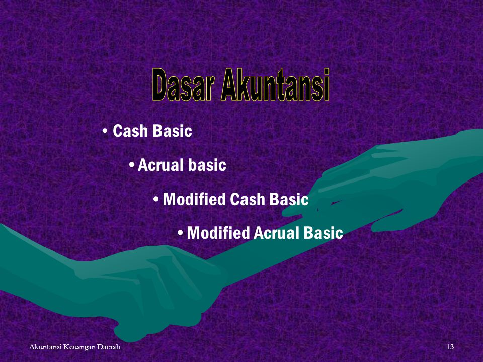 Dasar Akuntansi Cash Basic Acrual basic Modified Cash Basic