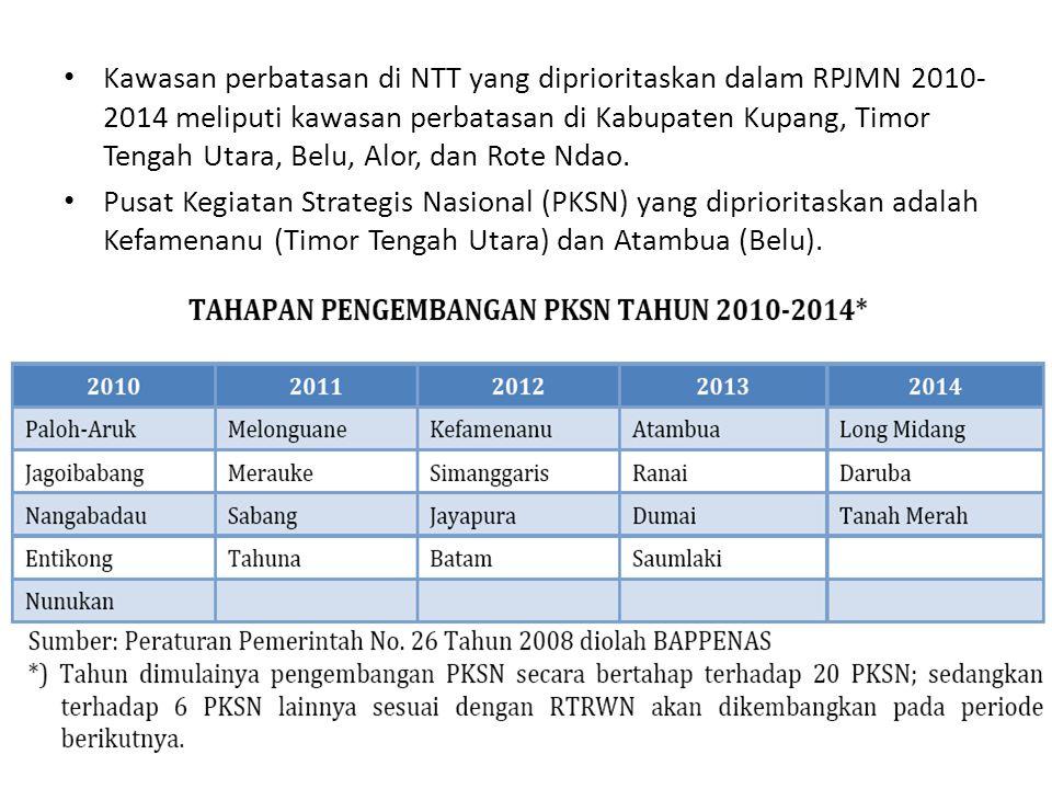 Kawasan perbatasan di NTT yang diprioritaskan dalam RPJMN 2010-2014 meliputi kawasan perbatasan di Kabupaten Kupang, Timor Tengah Utara, Belu, Alor, dan Rote Ndao.