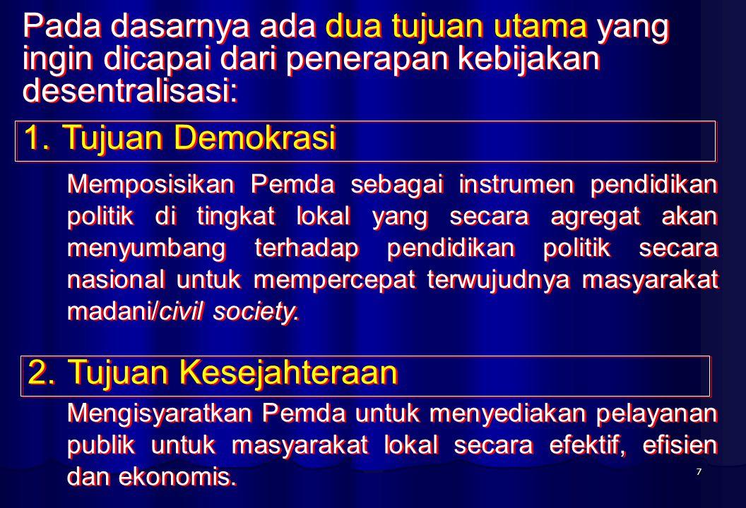 Pada dasarnya ada dua tujuan utama yang ingin dicapai dari penerapan kebijakan desentralisasi: