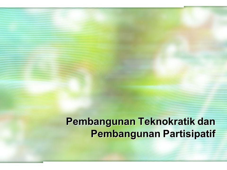 Pembangunan Teknokratik dan Pembangunan Partisipatif