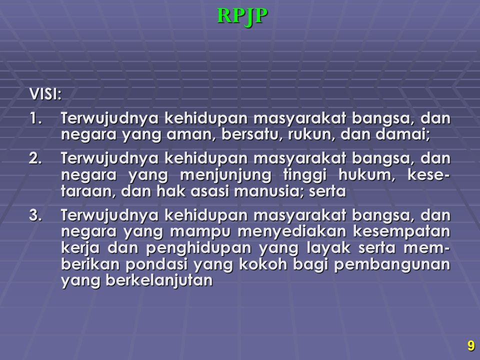 RPJP VISI: Terwujudnya kehidupan masyarakat bangsa, dan negara yang aman, bersatu, rukun, dan damai;