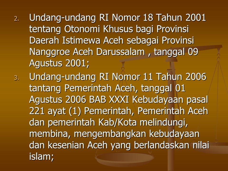 Undang-undang RI Nomor 18 Tahun 2001 tentang Otonomi Khusus bagi Provinsi Daerah Istimewa Aceh sebagai Provinsi Nanggroe Aceh Darussalam , tanggal 09 Agustus 2001;