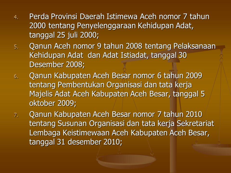 Perda Provinsi Daerah Istimewa Aceh nomor 7 tahun 2000 tentang Penyelenggaraan Kehidupan Adat, tanggal 25 juli 2000;