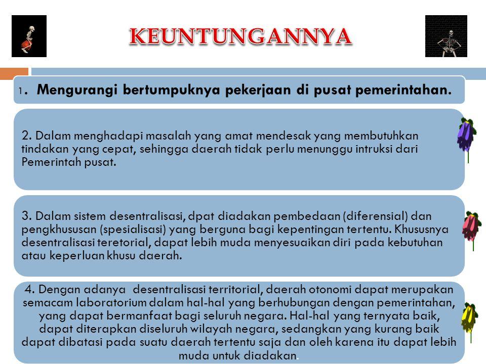 KEUNTUNGANNYA 1. Mengurangi bertumpuknya pekerjaan di pusat pemerintahan.
