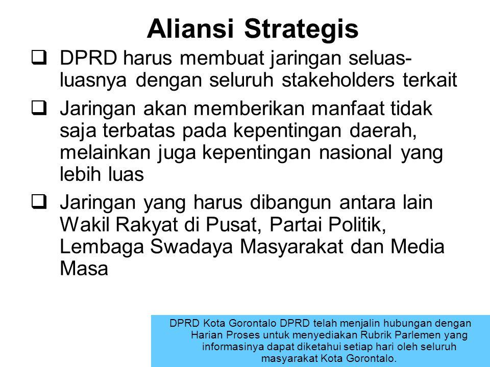 Aliansi Strategis DPRD harus membuat jaringan seluas- luasnya dengan seluruh stakeholders terkait.