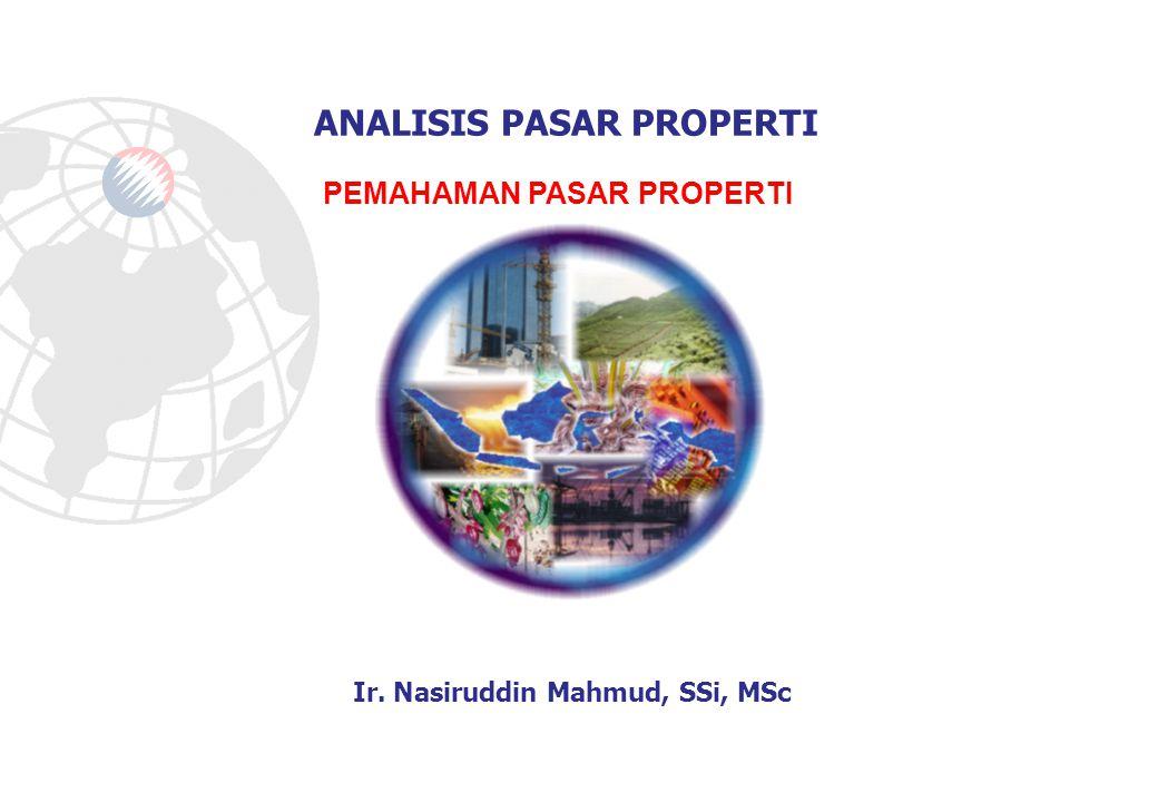 ANALISIS PASAR PROPERTI Ir. Nasiruddin Mahmud, SSi, MSc