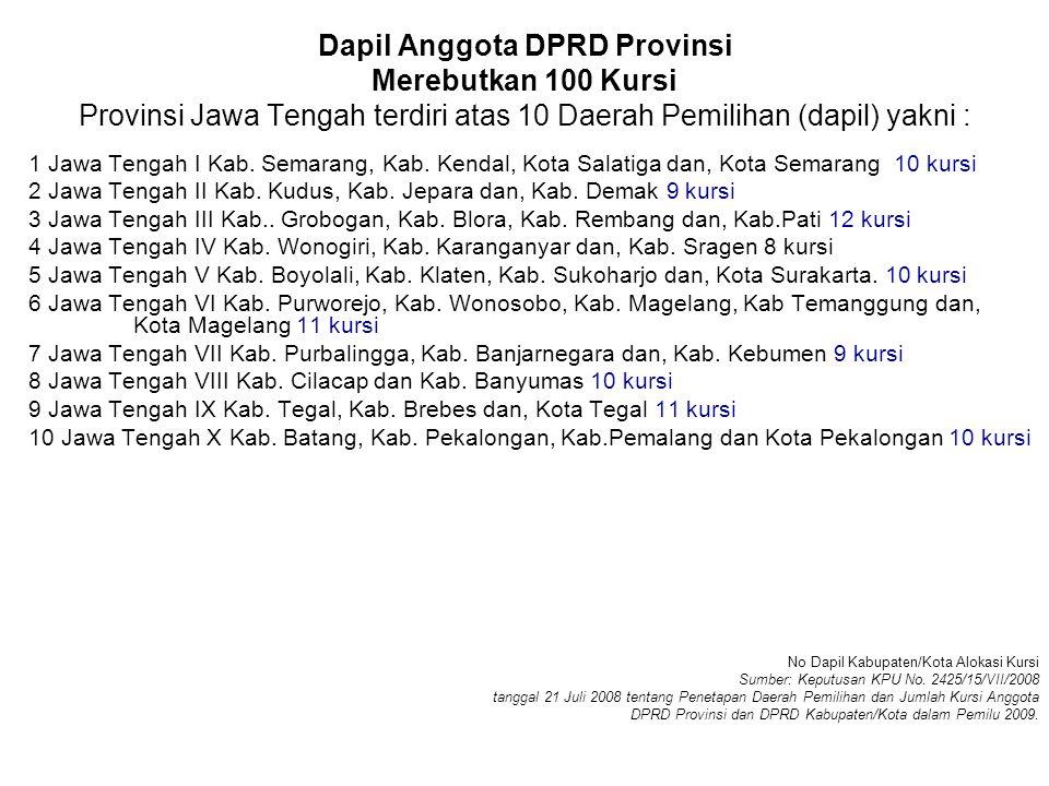 Dapil Anggota DPRD Provinsi Merebutkan 100 Kursi Provinsi Jawa Tengah terdiri atas 10 Daerah Pemilihan (dapil) yakni :