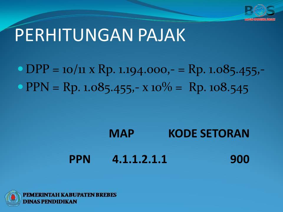 PERHITUNGAN PAJAK DPP = 10/11 x Rp. 1.194.000,- = Rp. 1.085.455,-