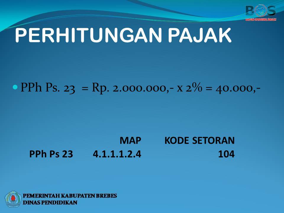 PERHITUNGAN PAJAK PPh Ps. 23 = Rp. 2.000.000,- x 2% = 40.000,- MAP