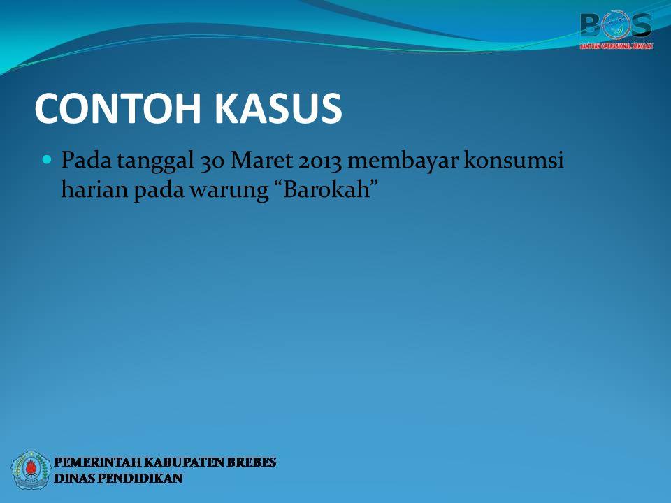 CONTOH KASUS Pada tanggal 30 Maret 2013 membayar konsumsi harian pada warung Barokah