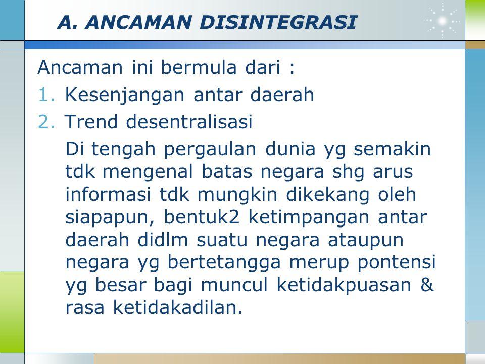 A. ANCAMAN DISINTEGRASI