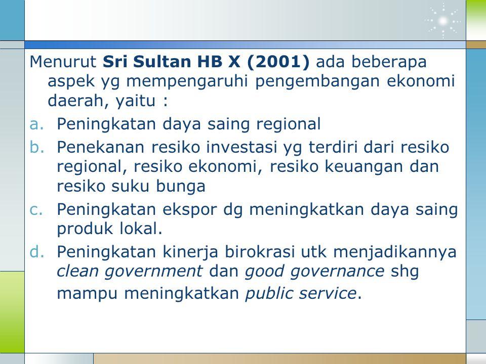Menurut Sri Sultan HB X (2001) ada beberapa aspek yg mempengaruhi pengembangan ekonomi daerah, yaitu :