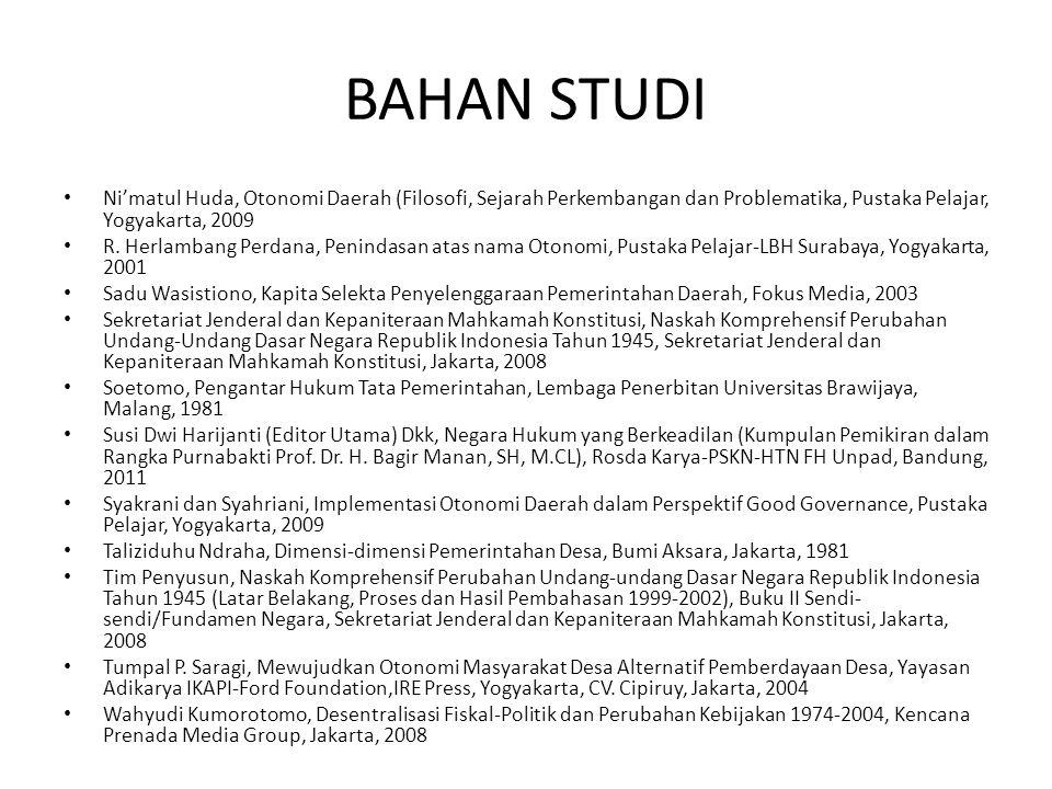 BAHAN STUDI Ni'matul Huda, Otonomi Daerah (Filosofi, Sejarah Perkembangan dan Problematika, Pustaka Pelajar, Yogyakarta, 2009.