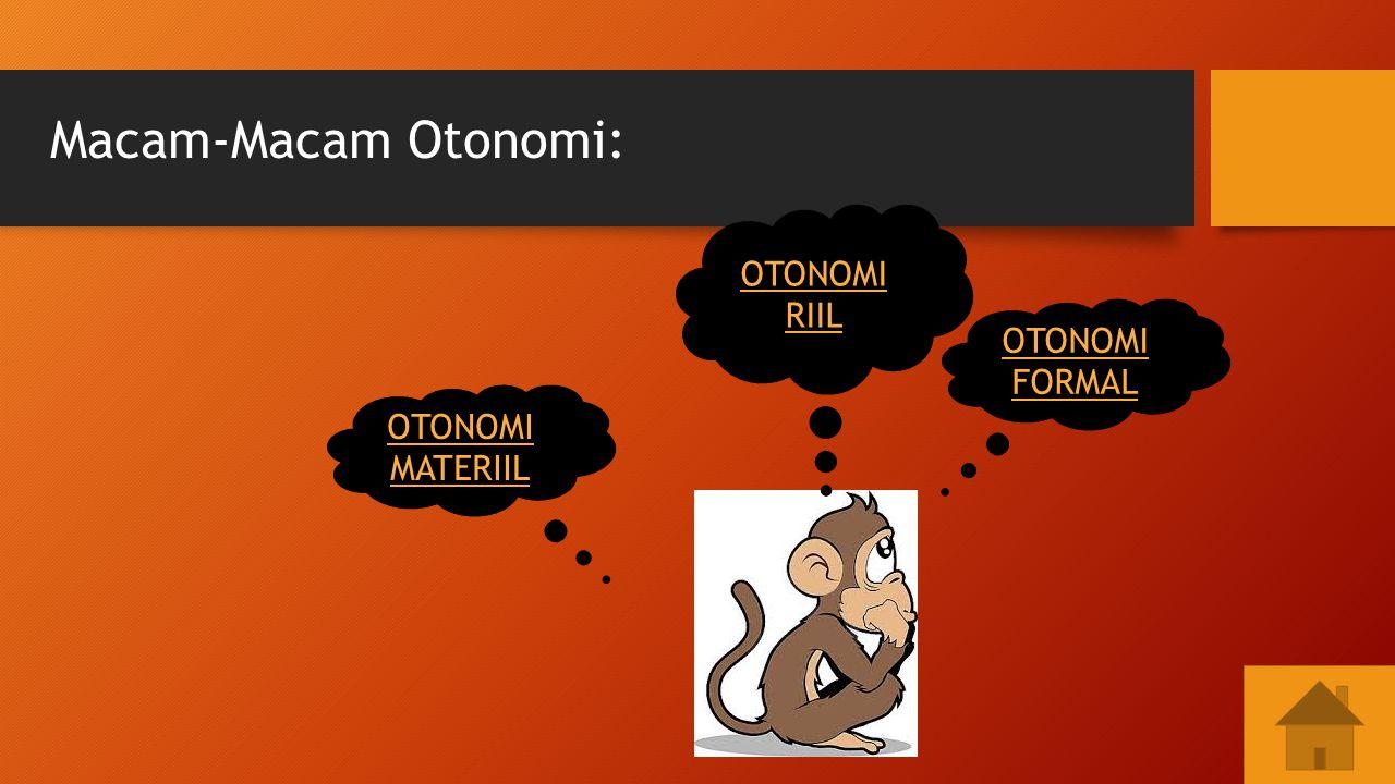 Macam-Macam Otonomi: OTONOMI RIIL OTONOMI FORMAL OTONOMI MATERIIL