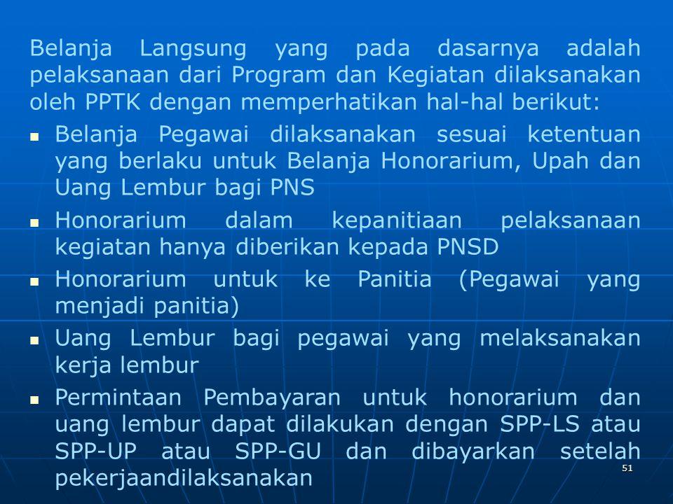 Belanja Langsung yang pada dasarnya adalah pelaksanaan dari Program dan Kegiatan dilaksanakan oleh PPTK dengan memperhatikan hal-hal berikut: