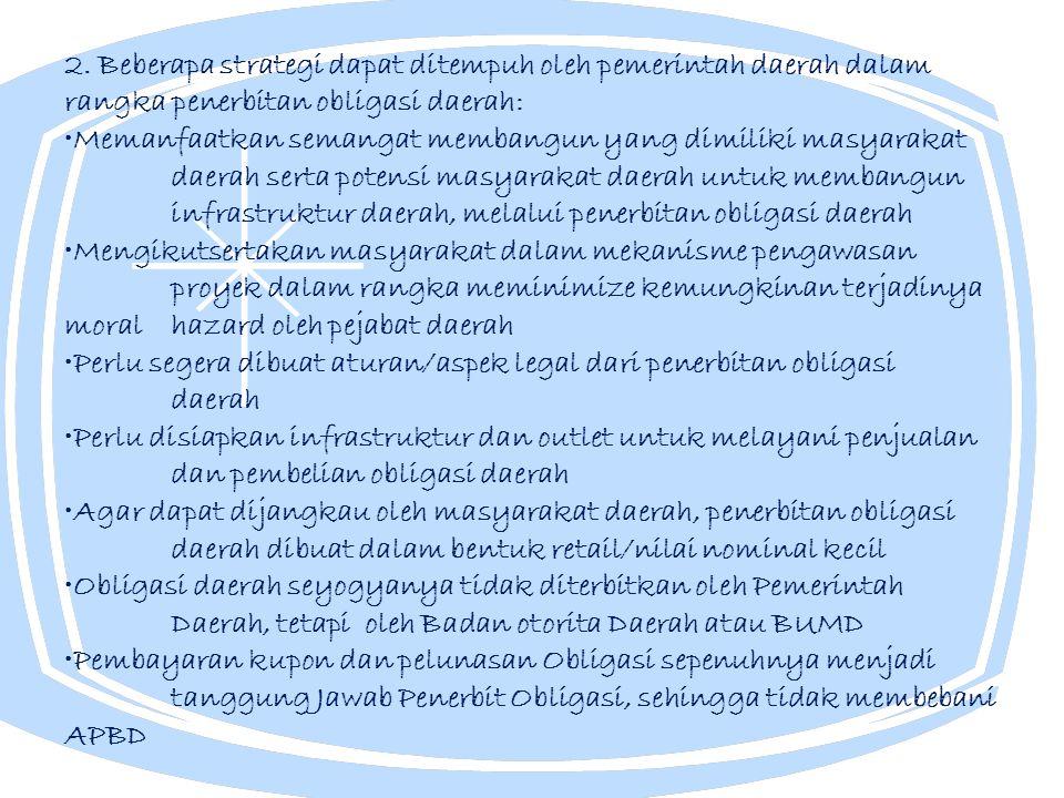 2. Beberapa strategi dapat ditempuh oleh pemerintah daerah dalam rangka penerbitan obligasi daerah: