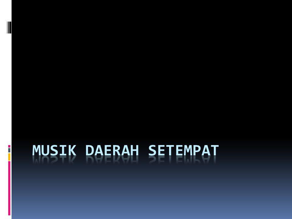 MUSIK DAERAH SETEMPAT