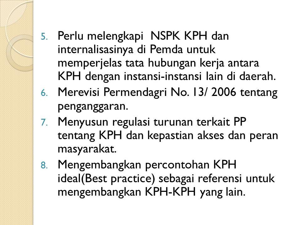 Perlu melengkapi NSPK KPH dan internalisasinya di Pemda untuk memperjelas tata hubungan kerja antara KPH dengan instansi-instansi lain di daerah.