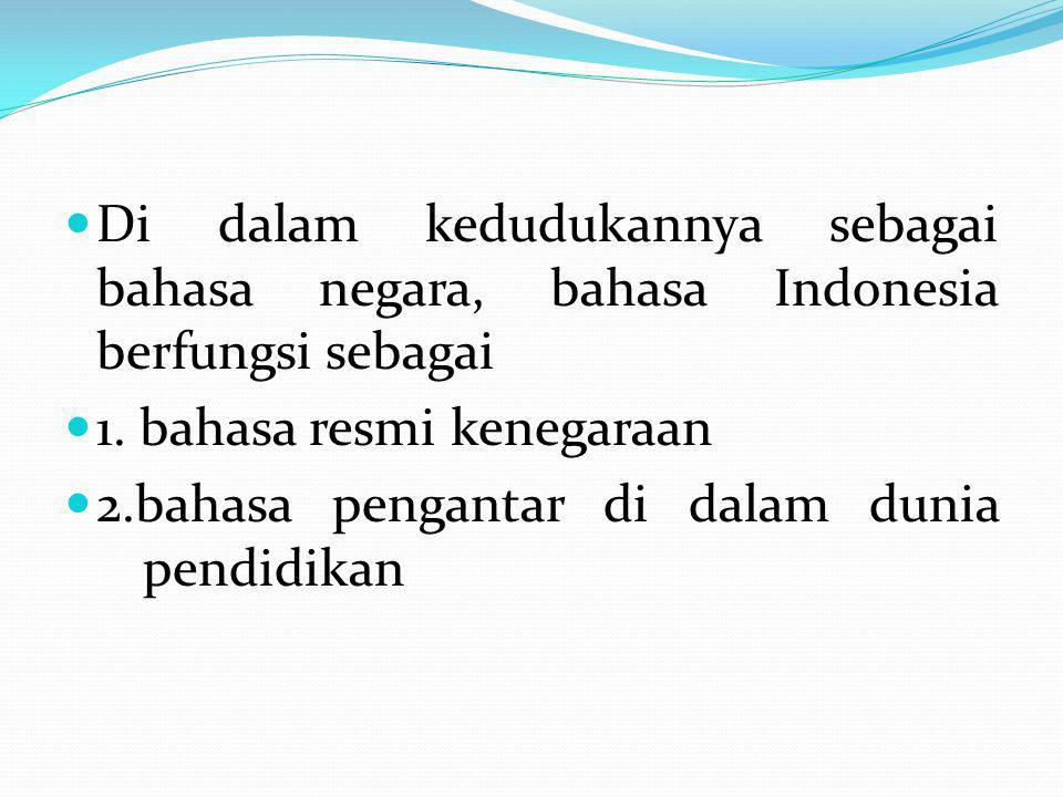 Di dalam kedudukannya sebagai bahasa negara, bahasa Indonesia berfungsi sebagai