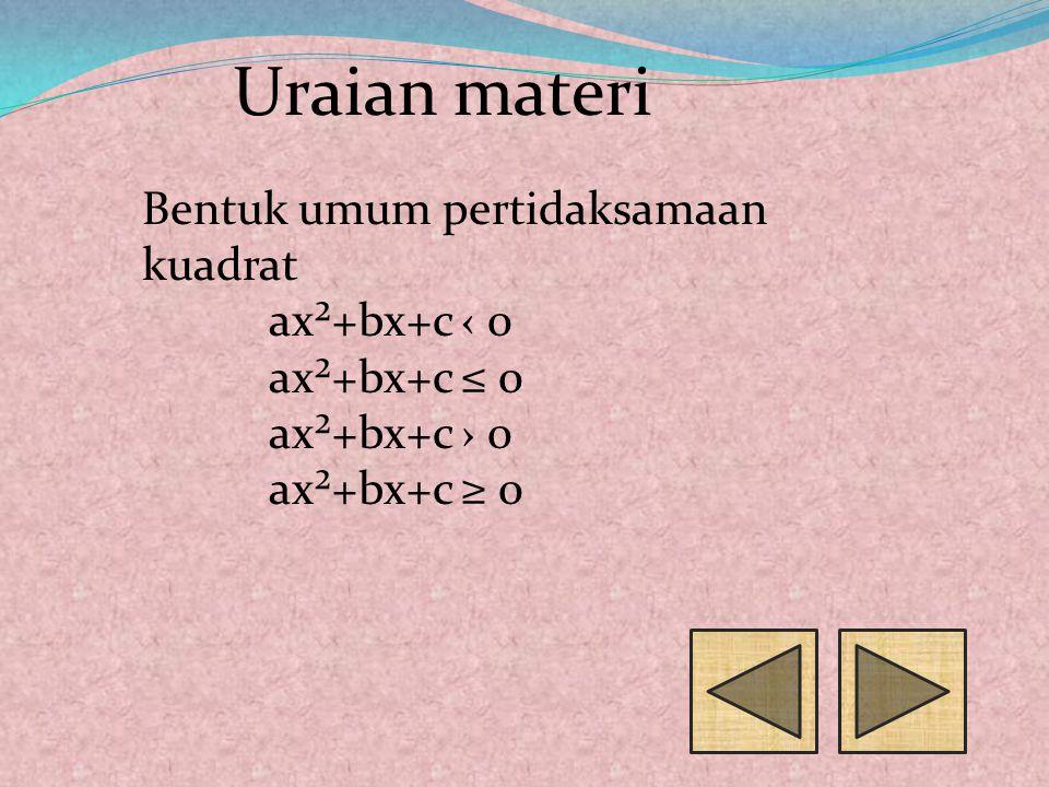 Uraian materi Bentuk umum pertidaksamaan kuadrat ax²+bx+c ‹ 0