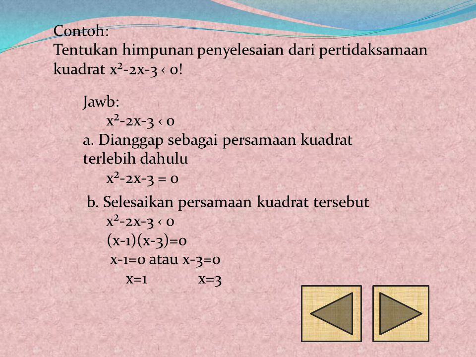 Contoh: Tentukan himpunan penyelesaian dari pertidaksamaan kuadrat x²-2x-3 ‹ 0! Jawb: x²-2x-3 ‹ 0.