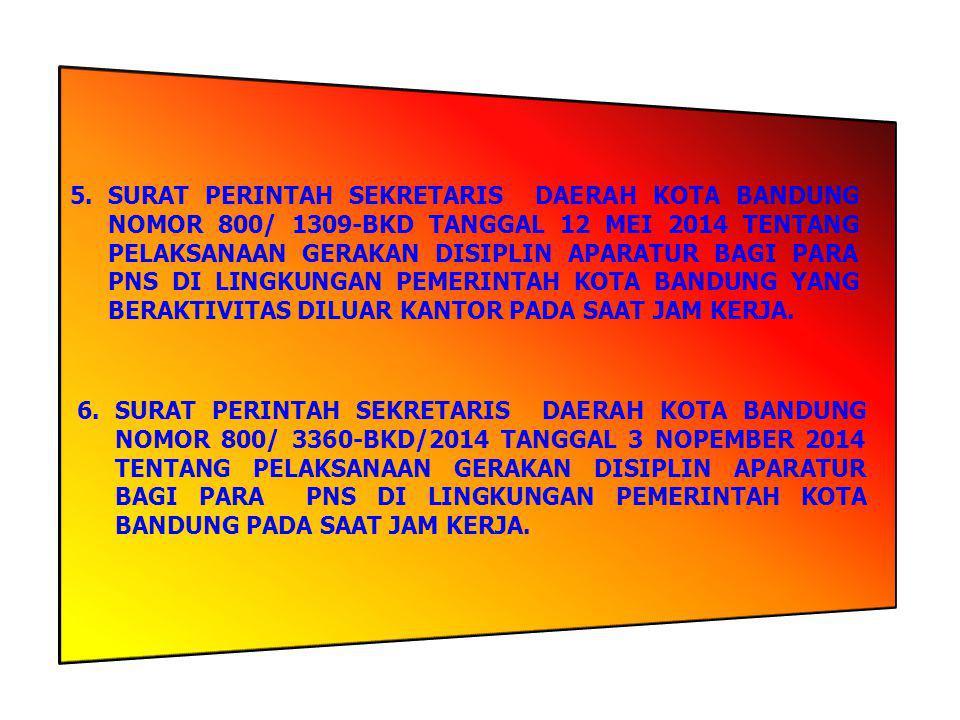 5. SURAT PERINTAH SEKRETARIS DAERAH KOTA BANDUNG NOMOR 800/ 1309-BKD TANGGAL 12 MEI 2014 TENTANG PELAKSANAAN GERAKAN DISIPLIN APARATUR BAGI PARA PNS DI LINGKUNGAN PEMERINTAH KOTA BANDUNG YANG BERAKTIVITAS DILUAR KANTOR PADA SAAT JAM KERJA.