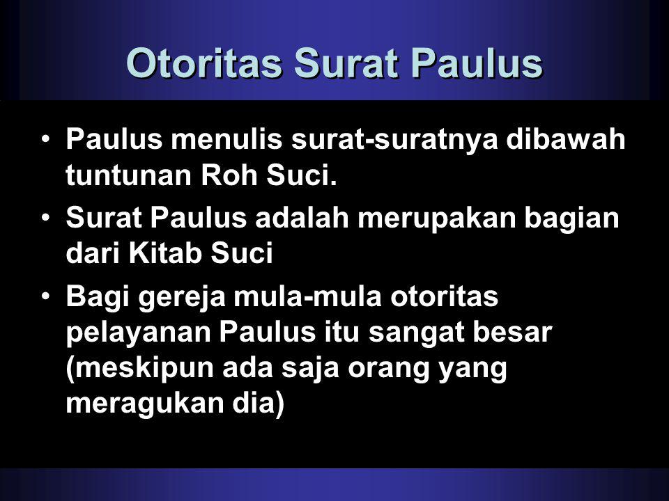 Otoritas Surat Paulus Paulus menulis surat-suratnya dibawah tuntunan Roh Suci. Surat Paulus adalah merupakan bagian dari Kitab Suci.