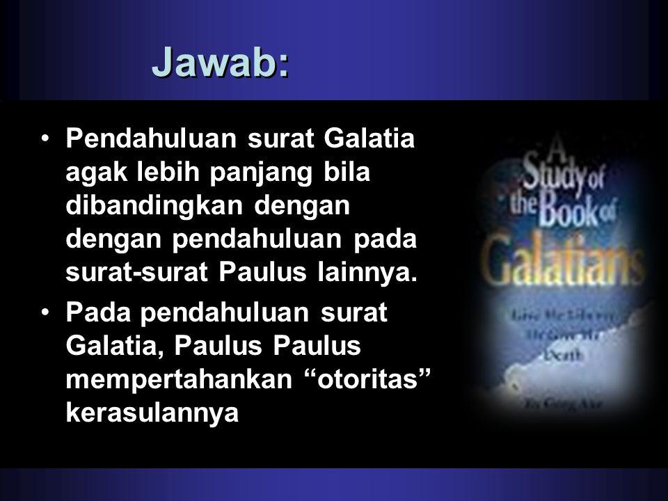 Jawab: Pendahuluan surat Galatia agak lebih panjang bila dibandingkan dengan dengan pendahuluan pada surat-surat Paulus lainnya.