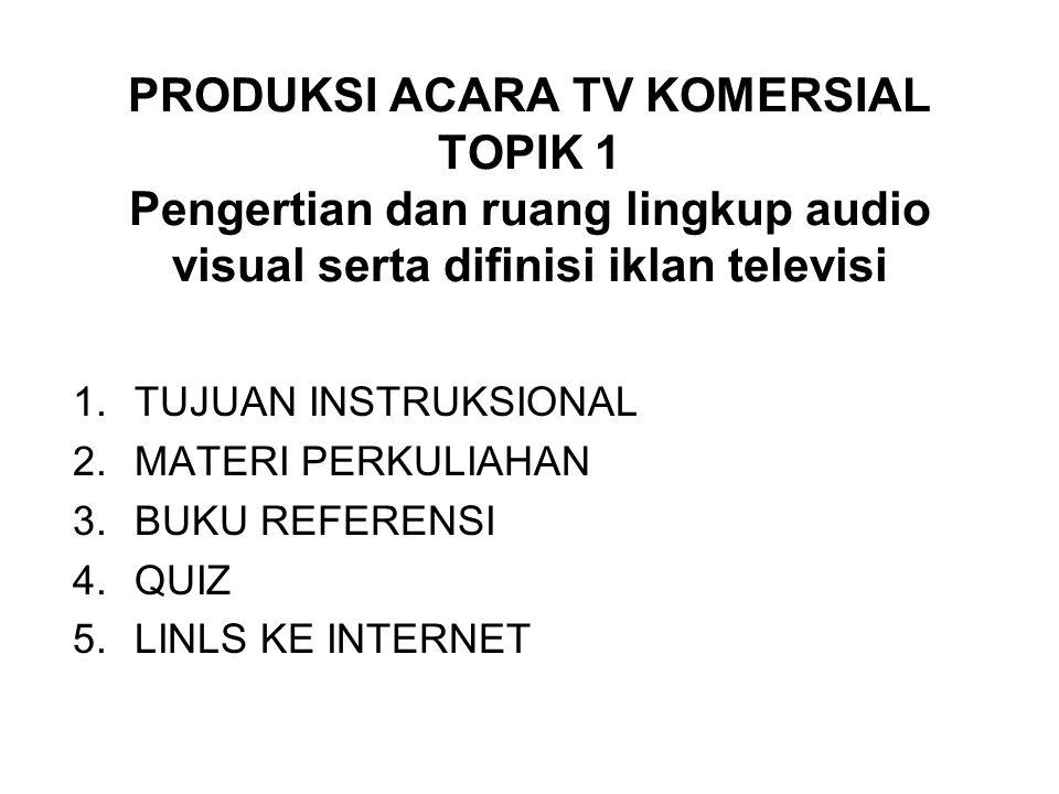 PRODUKSI ACARA TV KOMERSIAL TOPIK 1 Pengertian dan ruang lingkup audio visual serta difinisi iklan televisi