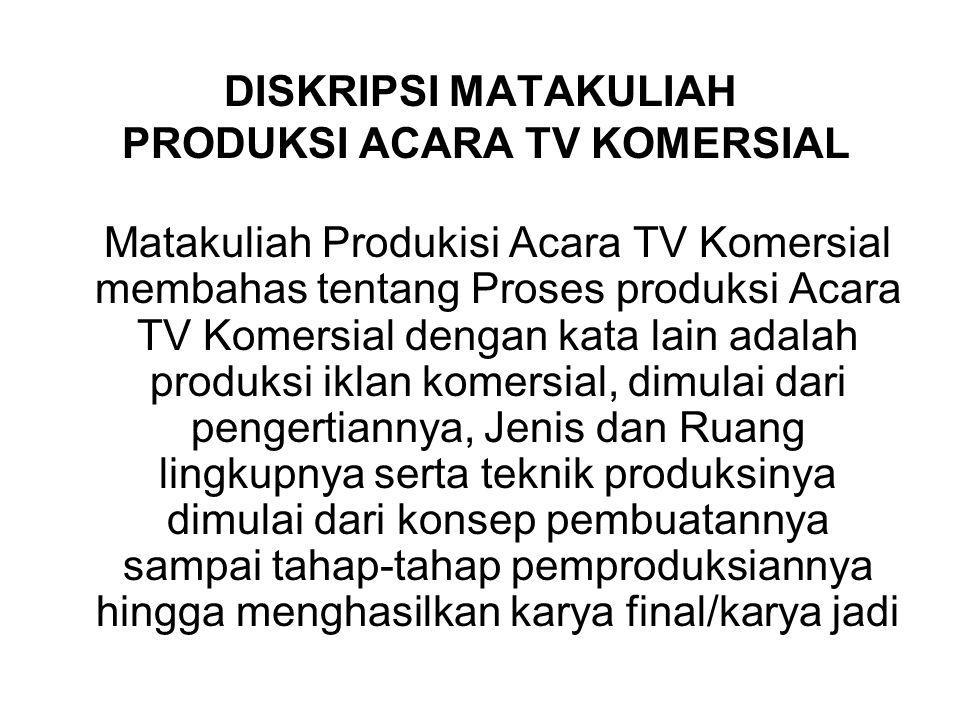 DISKRIPSI MATAKULIAH PRODUKSI ACARA TV KOMERSIAL