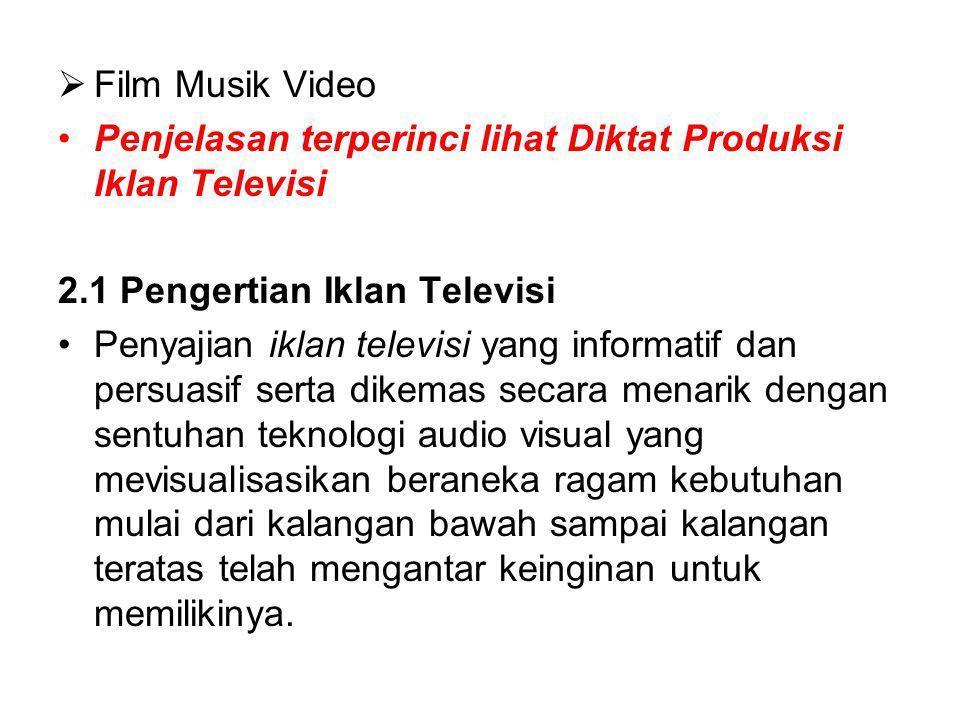 Film Musik Video Penjelasan terperinci lihat Diktat Produksi Iklan Televisi. 2.1 Pengertian Iklan Televisi.