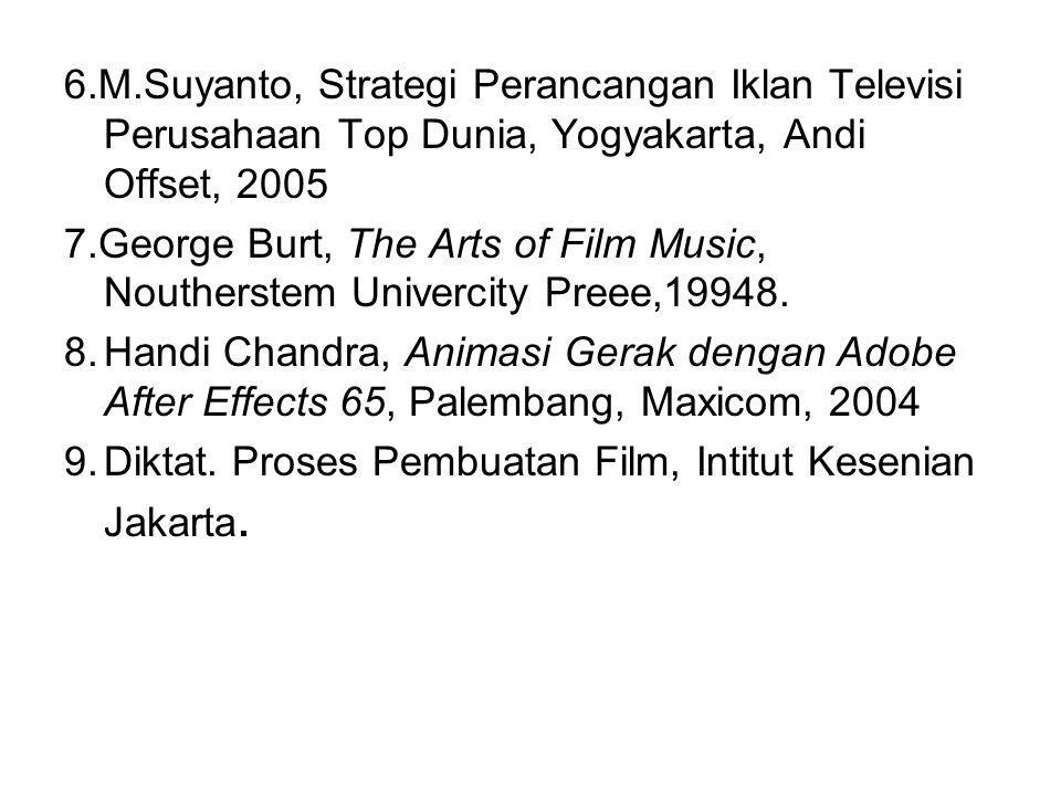 6.M.Suyanto, Strategi Perancangan Iklan Televisi Perusahaan Top Dunia, Yogyakarta, Andi Offset, 2005