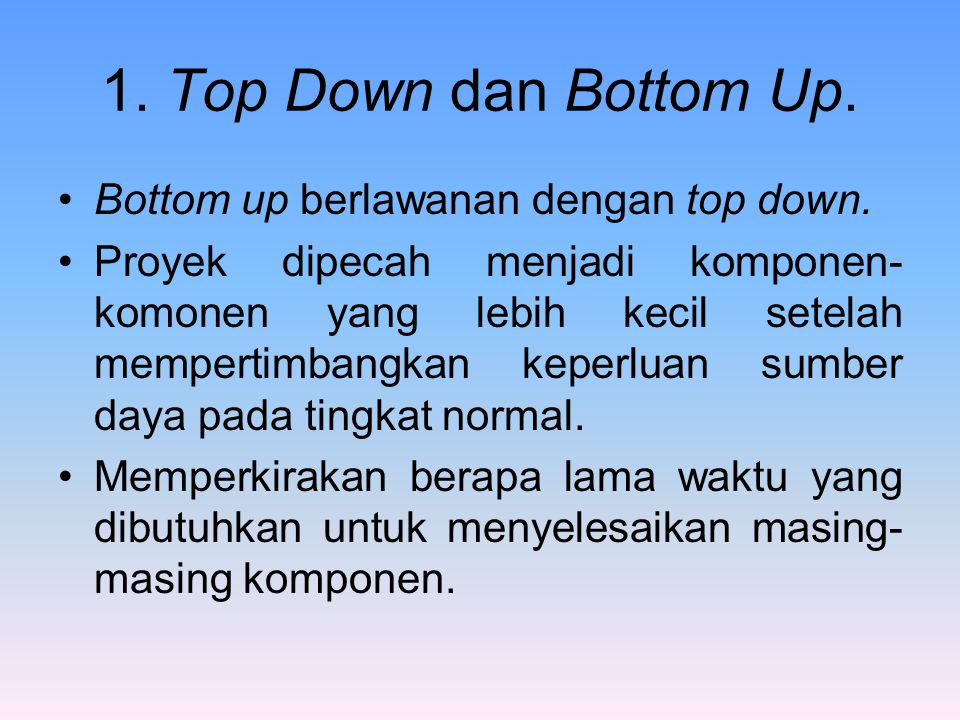 1. Top Down dan Bottom Up. Bottom up berlawanan dengan top down.