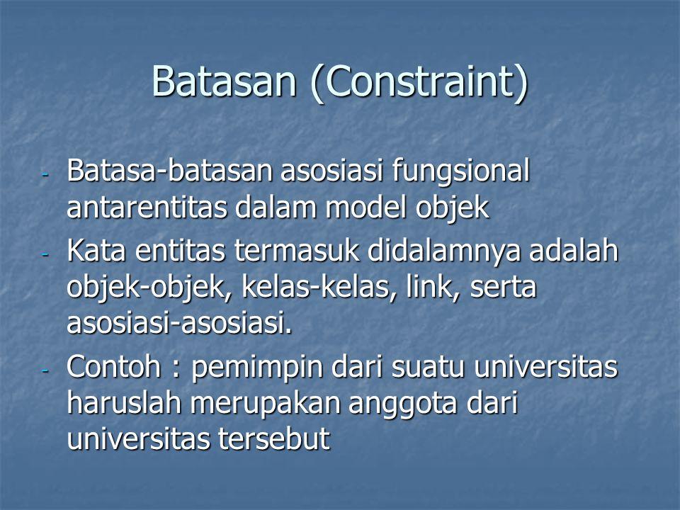 Batasan (Constraint) Batasa-batasan asosiasi fungsional antarentitas dalam model objek.