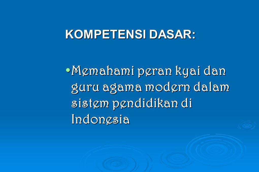 KOMPETENSI DASAR: Memahami peran kyai dan guru agama modern dalam sistem pendidikan di Indonesia