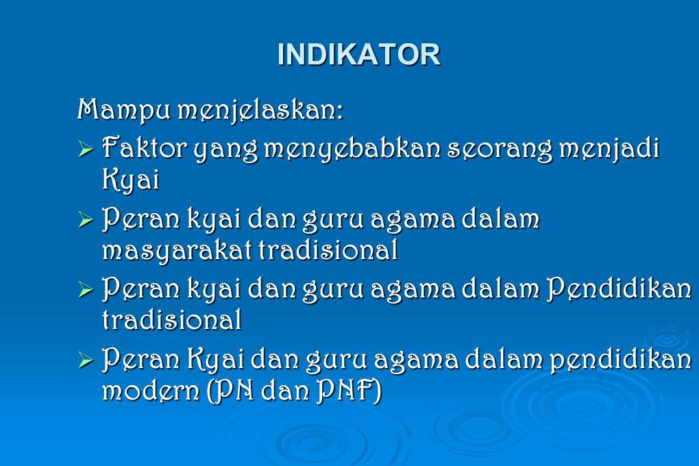 INDIKATOR Mampu menjelaskan: Faktor yang menyebabkan seorang menjadi Kyai. Peran kyai dan guru agama dalam masyarakat tradisional.