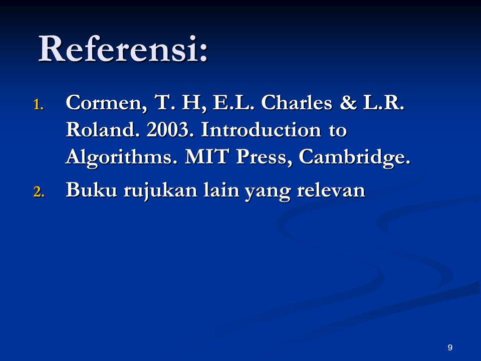 Referensi: Cormen, T. H, E.L. Charles & L.R. Roland. 2003. Introduction to Algorithms. MIT Press, Cambridge.