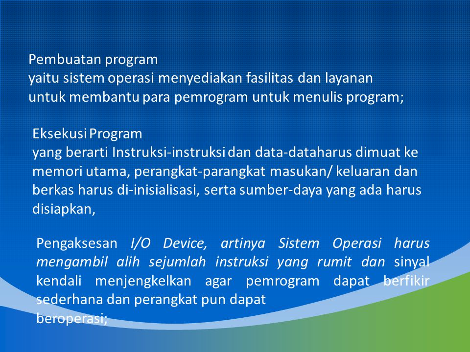 Pembuatan program yaitu sistem operasi menyediakan fasilitas dan layanan untuk membantu para pemrogram untuk menulis program;