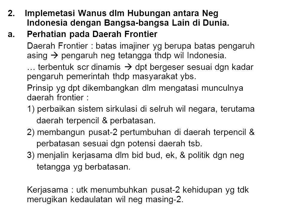 2. Implemetasi Wanus dlm Hubungan antara Neg Indonesia dengan Bangsa-bangsa Lain di Dunia.