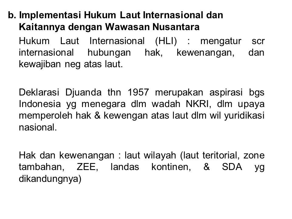 b. Implementasi Hukum Laut Internasional dan Kaitannya dengan Wawasan Nusantara