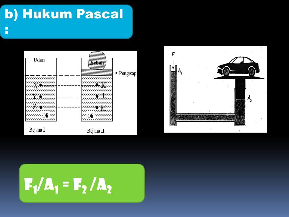 b) Hukum Pascal : F1/A1 = F2 /A2