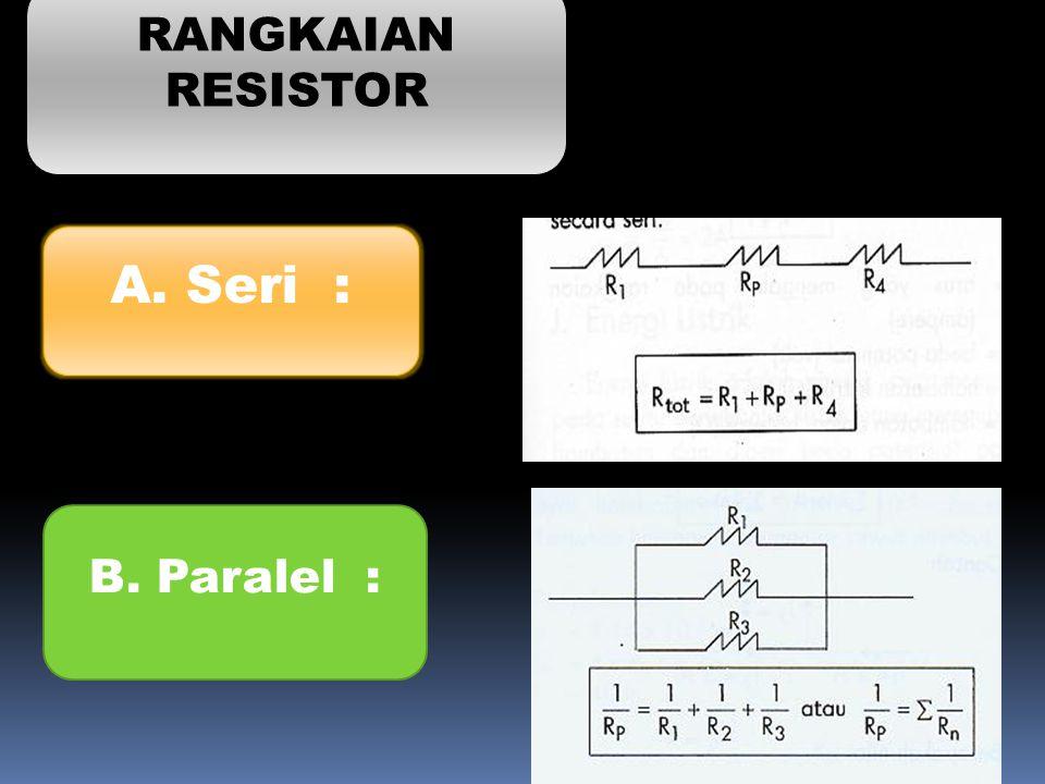 RANGKAIAN RESISTOR A. Seri : B. Paralel :
