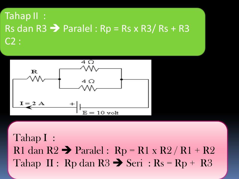 Tahap II : Rs dan R3  Paralel : Rp = Rs x R3/ Rs + R3. C2 : Tahap I : R1 dan R2  Paralel : Rp = R1 x R2 / R1 + R2.
