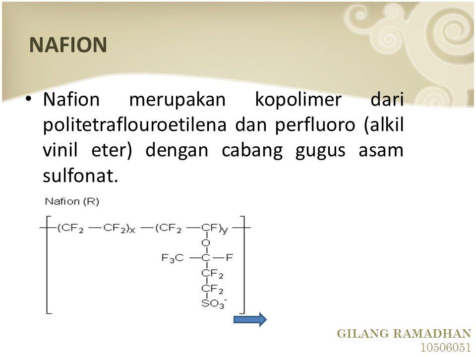 NAFION Nafion merupakan kopolimer dari politetraflouroetilena dan perfluoro (alkil vinil eter) dengan cabang gugus asam sulfonat.