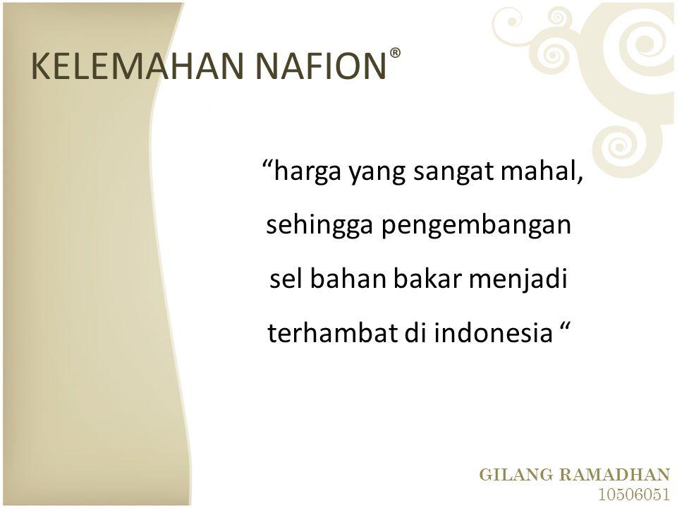 KELEMAHAN NAFION® harga yang sangat mahal, sehingga pengembangan sel bahan bakar menjadi terhambat di indonesia