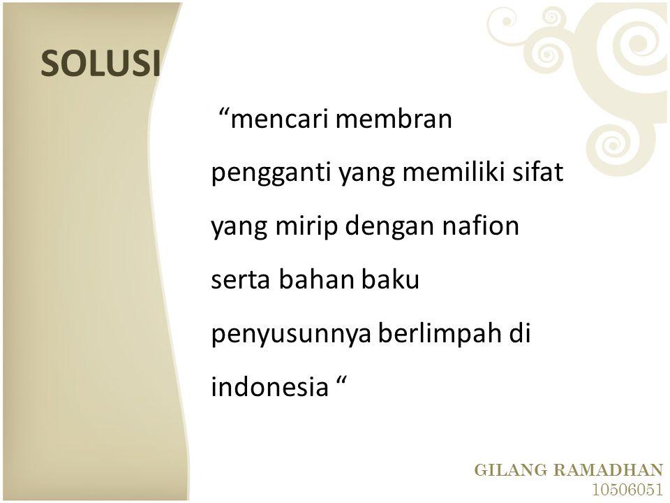 SOLUSI mencari membran pengganti yang memiliki sifat yang mirip dengan nafion serta bahan baku penyusunnya berlimpah di indonesia