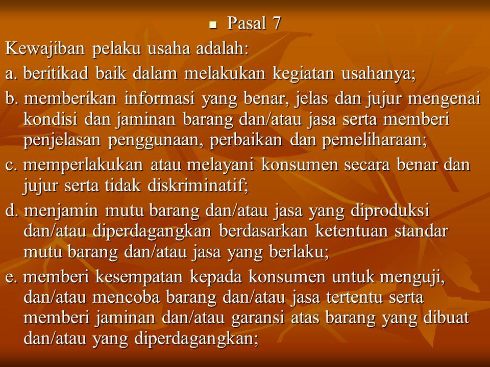 Pasal 7 Kewajiban pelaku usaha adalah: a. beritikad baik dalam melakukan kegiatan usahanya;
