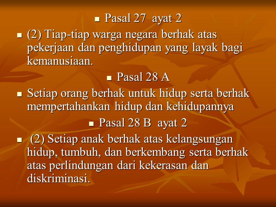 Pasal 27 ayat 2 (2) Tiap-tiap warga negara berhak atas pekerjaan dan penghidupan yang layak bagi kemanusiaan.
