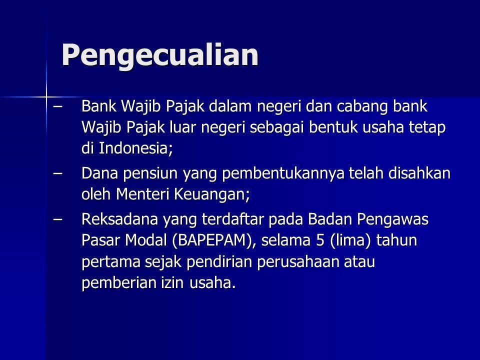 Pengecualian Bank Wajib Pajak dalam negeri dan cabang bank Wajib Pajak luar negeri sebagai bentuk usaha tetap di Indonesia;